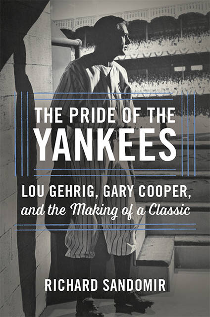 """This cover image released by Hachette shows """"The Pride of the Yankees: Lou Gehrig, Gary Cooper and the Making of a Classic"""" by Richard Sandomir. (Hachette via AP)"""